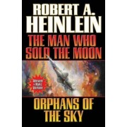 The Man Who Sold the Moon/Orphans of the Sky by Robert A. Heinlein