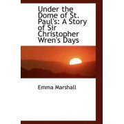 Under the Dome of St. Paul's by Emma Marshall