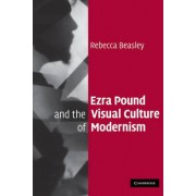 Ezra Pound and the Visual Culture of Modernism by Rebecca Beasley