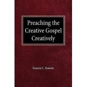 Preach Creative Gospel Creatively by F C Rossow