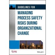 Guidelines for Managing Process Safety Risks During Organizational Change by Center for Chemical Process Safety (CCPS)