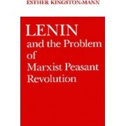 Lenin and the Problem of Marxist Peasant Revolution by Esther Kingston-Mann