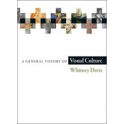 A General Theory of Visual Culture by Whitney Davis