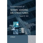 Fundamentals of Seismic Loading on Structures by Tapan K. Sen