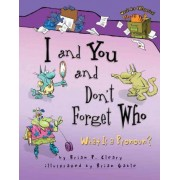I and You and Don't Forget Who by Brian P Cleary