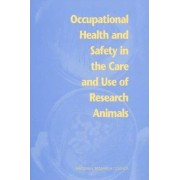 Occupational Health and Safety in the Care and Use of Research Animals by Committee on Occupational Safety and Health in Research Animal Facilities
