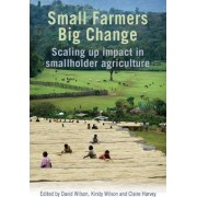 Small Farmers, Big Change by David Wilson