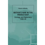 Britain S War in the Middle East: Strategy and Diplomacy, 1936 42