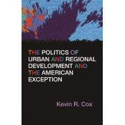 The Politics of Urban and Regional Development and the American Exception by Kevin R. Cox