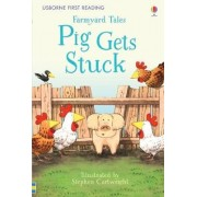 First Reading Farmyard Tales: Pig Gets Stuck by Heather Amery