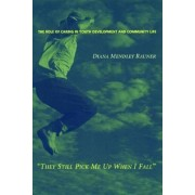 They Still Pick Me Up When I Fall by Diana Mendley Rauner