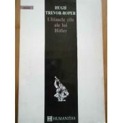 Ultimele Zile Ale Lui Hitler - Hugh Trevor - Roper