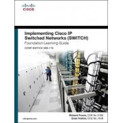 Implementing Cisco IP Switched Networks (SWITCH) Foundation Learning Guide by Richard Froom