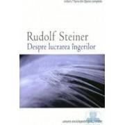 Despre lucrarea ingerilor - Rudolf Steiner