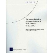 The Abuse of Medical Diagnostic Practices in Mass Litigation by Stephen J Carroll