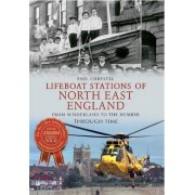 Lifeboat Stations of North East England from Sunderland to the Humber Through Time by Paul Chrystal