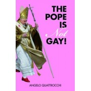 The Pope is Not Gay! by Angelo Quattrocchi