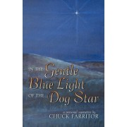 In the Gentle Blue Light of the Dog Star by Chuck Farritor