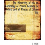 The Minstrelsy of Isis an Anthology of Poems Relating to Oxford and All Phases of Oxford Life by John Benjamin Firth