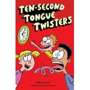 Ten-Second Tongue Twisters by Mike Artell