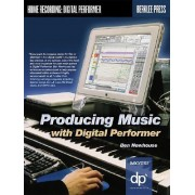 Producing Music with Digital Performer by Ben Newhouse