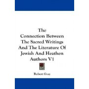 The Connection Between the Sacred Writings and the Literature of Jewish and Heathen Authors V1 by Robert Gray