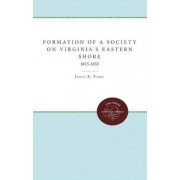 The Formation of a Society on Virginia's Eastern Shore, 1615-1655 by James R. Perry