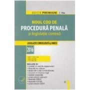 Noul Cod de procedura penala si legislatie conexa. ed. 2016. Editie premium - Dan Lupascu