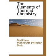 The Elements of Thermal Chemistry by Matthew Moncrieff Pattison Muir