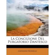 La Concezione del Purgatorio Dantesco by Giovanni Busnelli