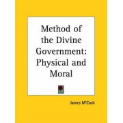 Method of the Divine Government: Physical and Moral (1860) by James M'Cosh