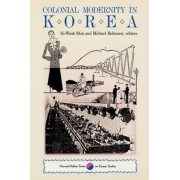Colonial Modernity in Korea by GI-Wook Shin