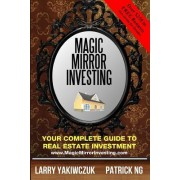 Magic Mirror Investing: Your Complete Guide to Real Estate Investment