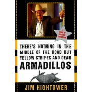 There's Nothing in the Middle of the Road But Yellow Stripes and Dead Armadillos by Jim Hightower