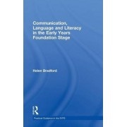 Communication, Language and Literacy in the Early Years Foundation Stage by Helen Bradford