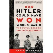 How Hitler Could Have Won World War II by Bevin Alexander