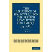 The Influence of Sea Power Upon the French Revolution and Empire, 1793-1812 2 Volume Set by A. T. Mahan