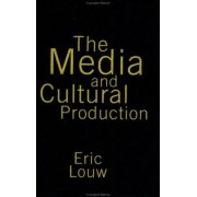 The Media and Cultural Production by Eric Louw