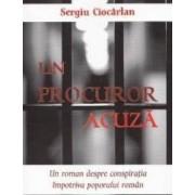 Un procuror acuza - Sergiu Ciocarlan