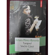 Arturo Perez-Reverte - Tangoul Vechii Garzi