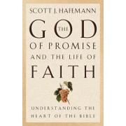 The God of Promise and the Life of Faith by Scott J. Hafemann