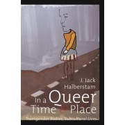In a Queer Time and Place by Judith Halberstam