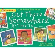 Out There Somewhere it's Time to: A Book About Time Zones by Mick Manning