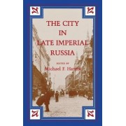 The City in Late Imperial Russia by Michael F. Hamm