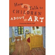 How to Talk to Children About Art by Francoise Barbe-Gall