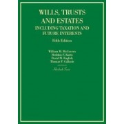 Wills, Trusts and Estates Including Taxation and Future Interests by Jr. William McGovern