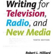 Writing for Television, Radio, and New Media by Robert Hilliard