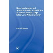 Race, Immigration, and American Identity in the Fiction of Salman Rushdie, Ralph Ellison, and William Faulkner by Randy Boyagoda