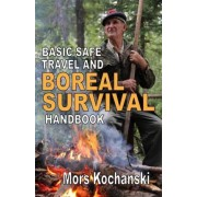 Basic Safe Travel and Boreal Survival Handbook by MR Mors Kochanski