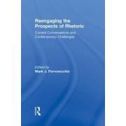 Reengaging the Prospects of Rhetoric by Mark J. Porrovecchio